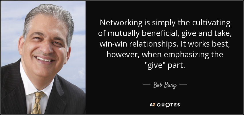 Networking is simply the cultivating of mutually beneficial, give and take, win-win relationships. It works best, however, when emphasizing the