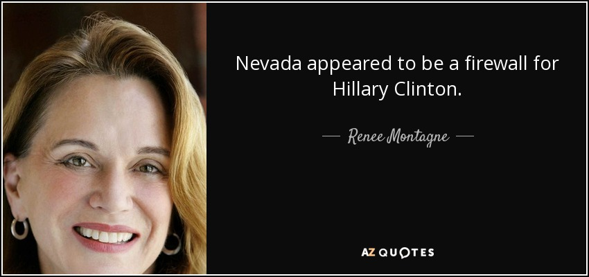 Nevada appeared to be a firewall for Hillary Clinton. - Renee Montagne