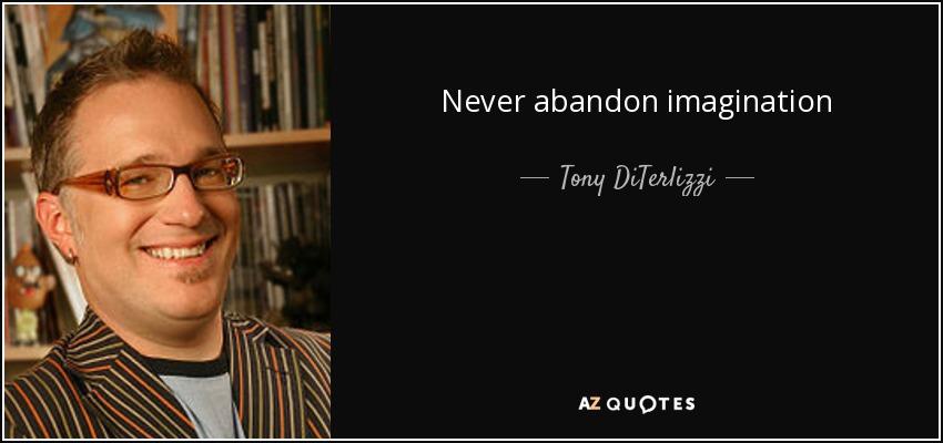 Never abandon imagination - Tony DiTerlizzi
