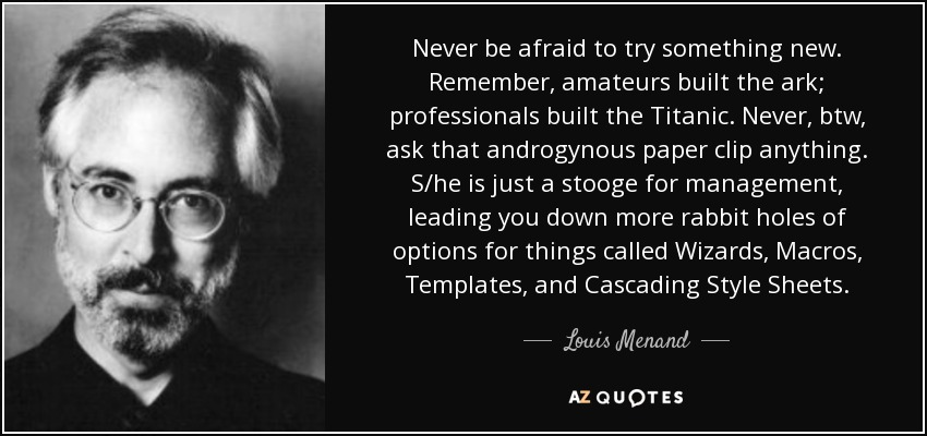 Louis Menand Quote Never Be Afraid To Try Something New Remember