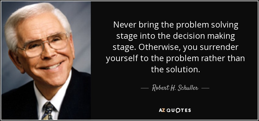 Robert H Schuller Quote Never Bring The Problem Solving Stage Into