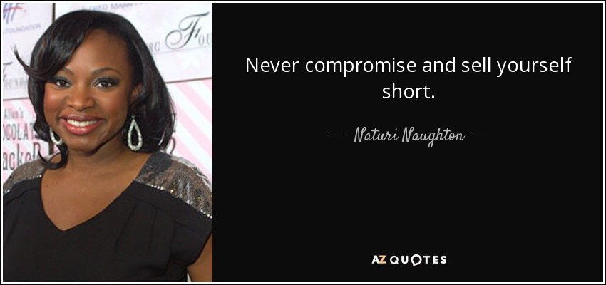 Naturi Naughton Quote Never Compromise And Sell Yourself Short