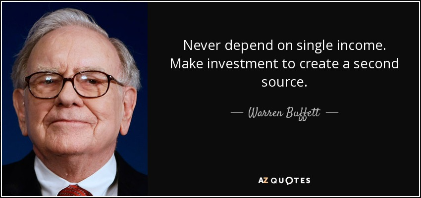 Never depend on single income. Make investment to create a second source. - Warren Buffett