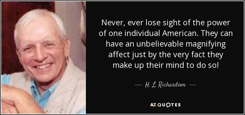 The Power Of One Quotes: H. L. Richardson Quote: Never, Ever Lose Sight Of The