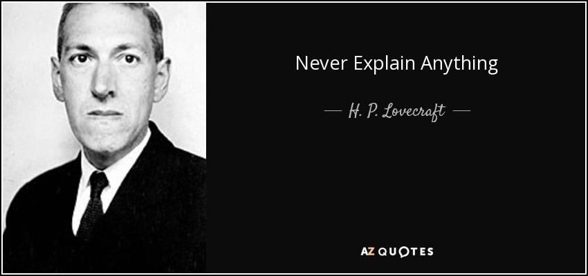 Never Explain Anything - H. P. Lovecraft