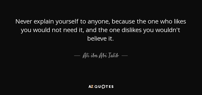Ali Ibn Abi Talib Quote Never Explain Yourself To Anyone Because