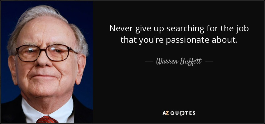 Never give up searching for the job that you're passionate about. - Warren Buffett