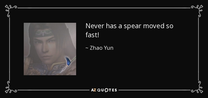 Never has a spear moved so fast! - Zhao Yun