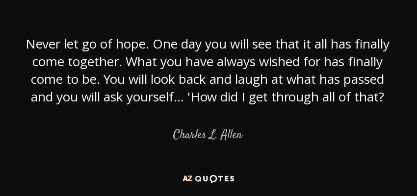 Charles L. Allen quote: Never let go of hope. One day you will see