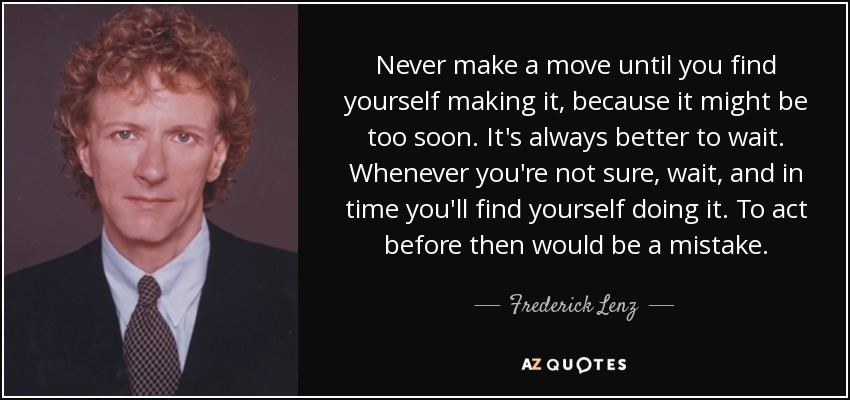 Frederick Lenz Quote Never Make A Move Until You Find Yourself