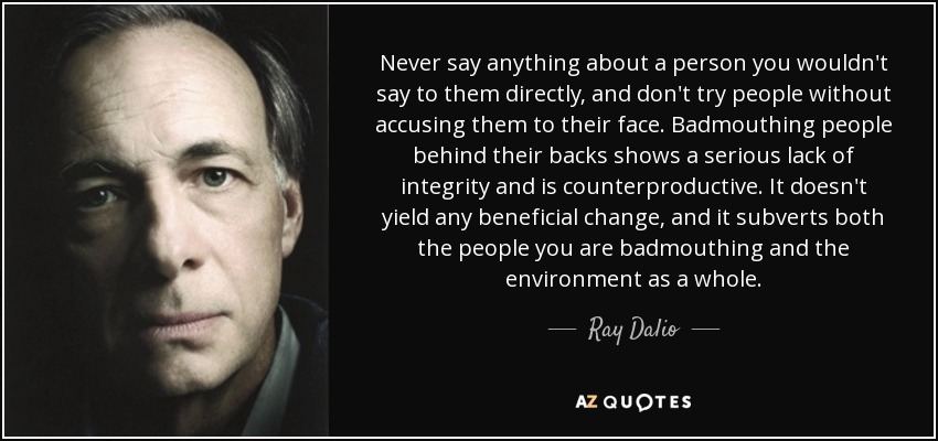 Ray Dalio quote: Never say anything about a person you ...