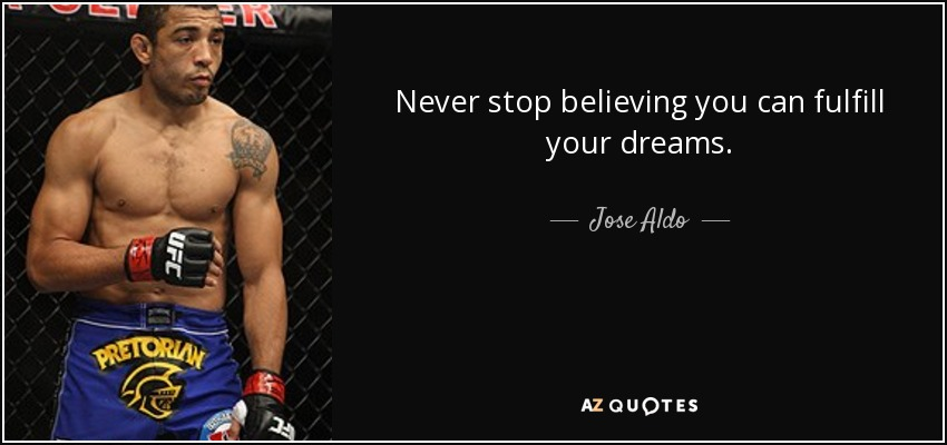 Never stop believing you can fulfill your dreams. - Jose Aldo