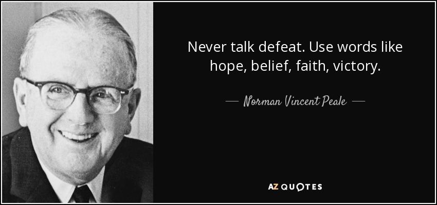 Never talk defeat. Use words like hope, belief, faith, victory. - Norman Vincent Peale