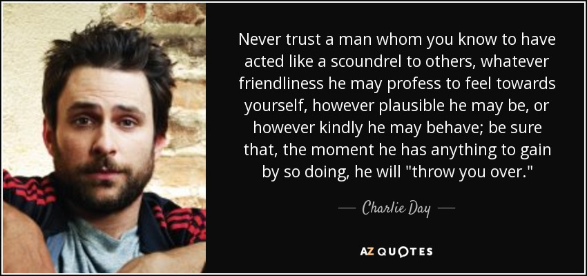 Charlie Day Quote Never Trust A Man Whom You Know To Have Acted