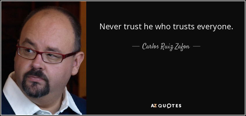 Never trust he who trusts everyone. - Carlos Ruiz Zafon