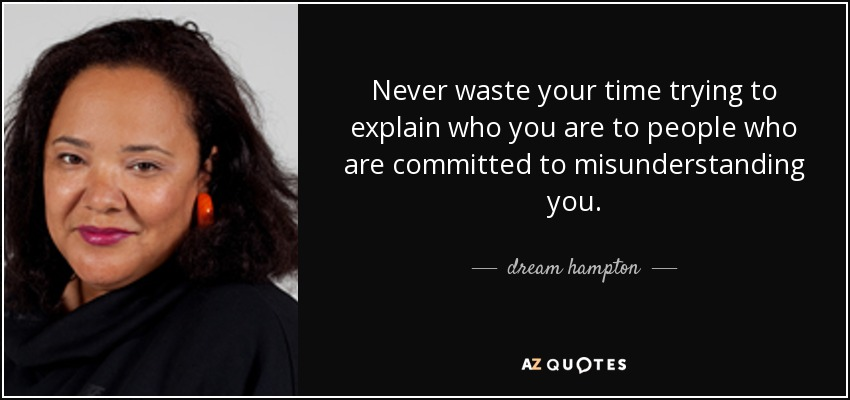 Dream Hampton Quote Never Waste Your Time Trying To Explain Who You