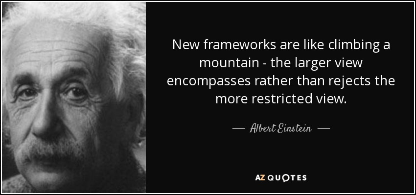 Albert Einstein quote: New frameworks are like climbing a mountain - the  larger...