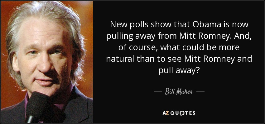 Bill Maher quote: New polls show that Obama is now pulling away from