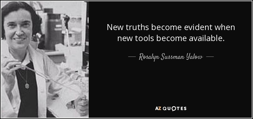 New truths become evident when new tools become available. - Rosalyn Sussman Yalow