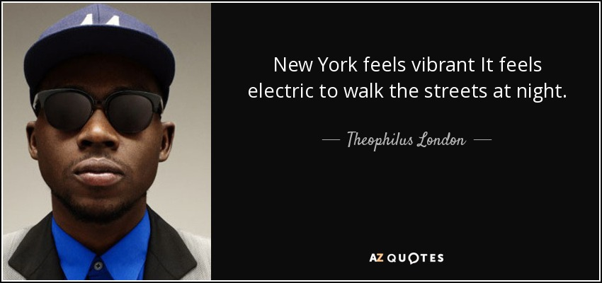 Theophilus London Quote New York Feels Vibrant It Feels Electric To
