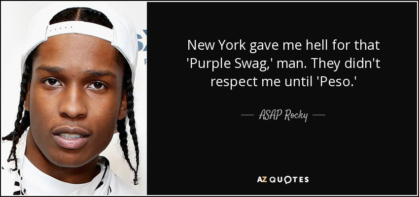 ASAP Rocky quote: New York gave me hell for that 'Purple