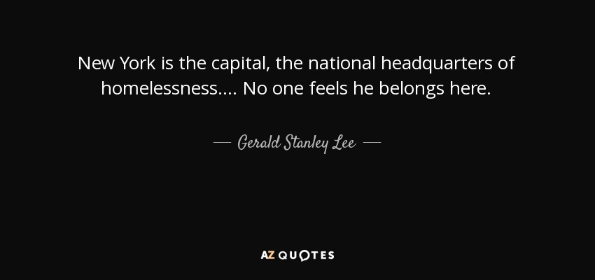 Quotes About Homelessness Stunning Gerald Stanley Lee Quote New York Is The Capital The National