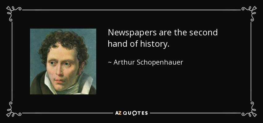 Newspapers are the second hand of history. - Arthur Schopenhauer