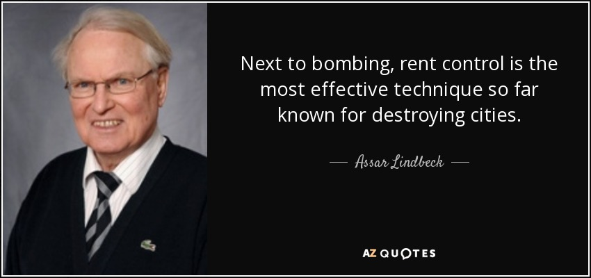 Next to bombing, rent control is the most effective technique so far known for destroying cities. - Assar Lindbeck