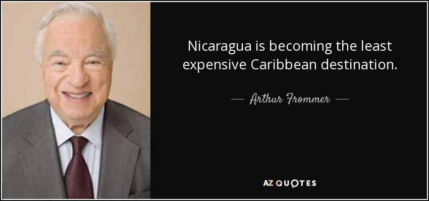 Nicaragua is becoming the least expensive Caribbean destination. - Arthur Frommer
