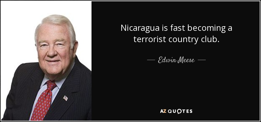 Nicaragua is fast becoming a terrorist country club. - Edwin Meese
