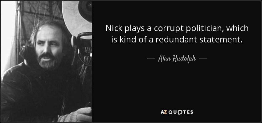 Nick plays a corrupt politician, which is kind of a redundant statement. - Alan Rudolph
