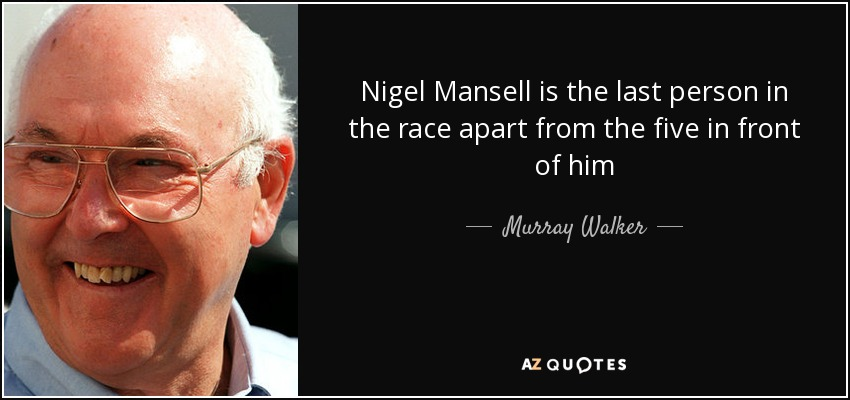 Nigel Mansell is the last person in the race apart from the five in front of him - Murray Walker