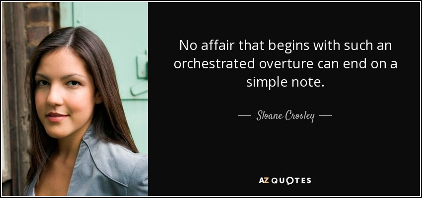 No affair that begins with such an orchestrated overture can end on a simple note. - Sloane Crosley