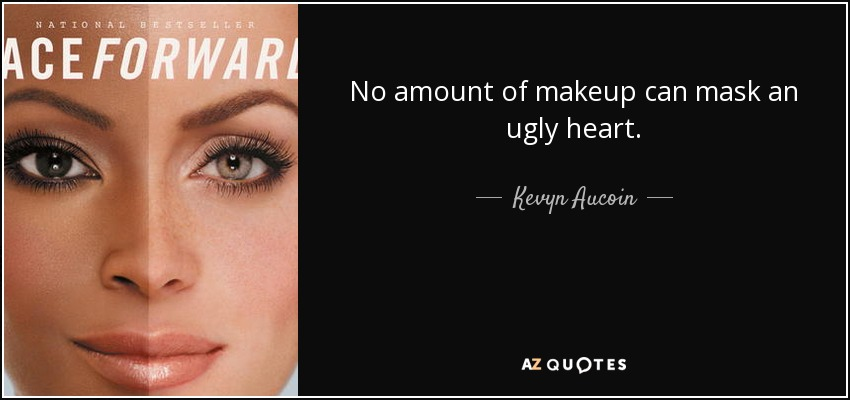 No amount of makeup can mask an ugly heart. - Kevyn Aucoin