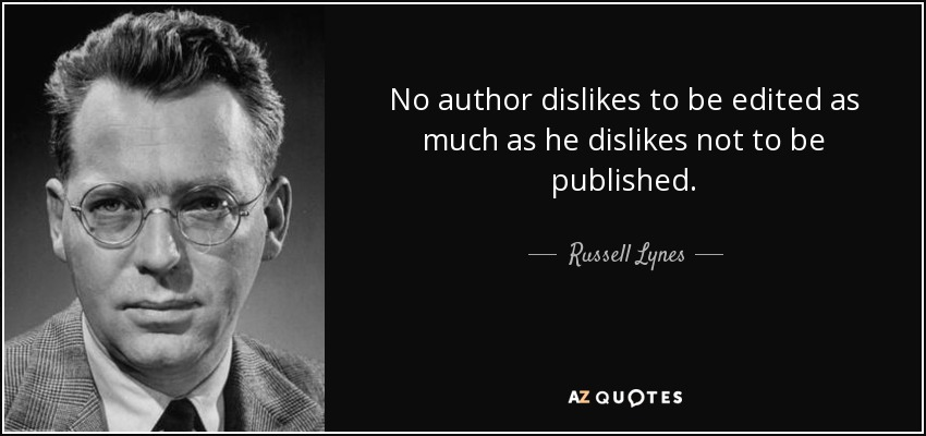 No author dislikes to be edited as much as he dislikes not to be published. - Russell Lynes