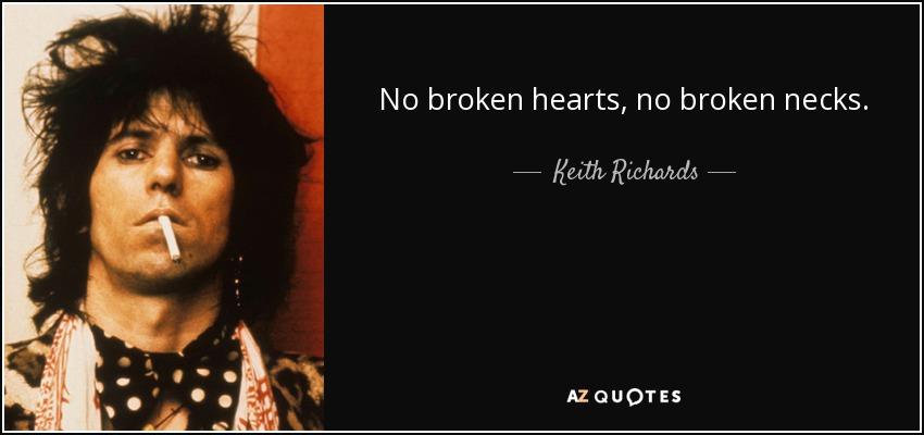 No broken hearts, no broken necks. - Keith Richards