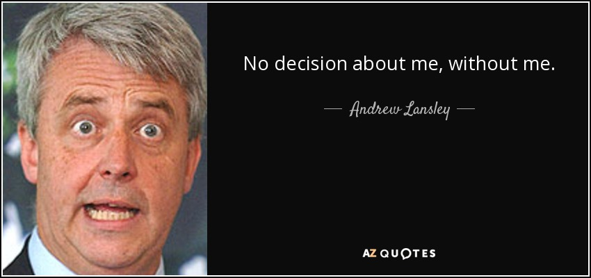 No decision about me, without me. - Andrew Lansley