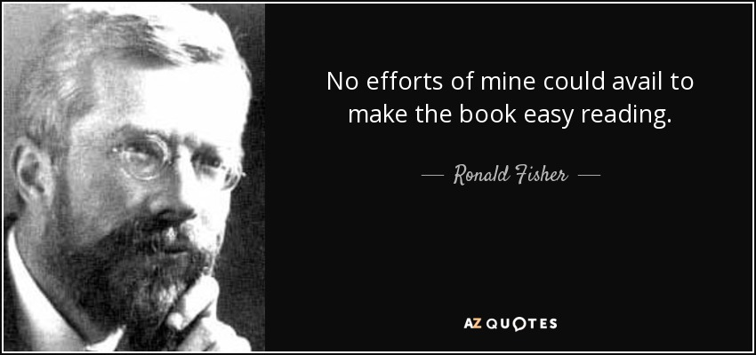 No efforts of mine could avail to make the book easy reading. - Ronald Fisher