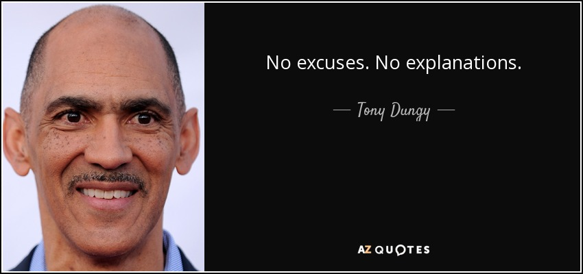 No excuses. No explanations. - Tony Dungy