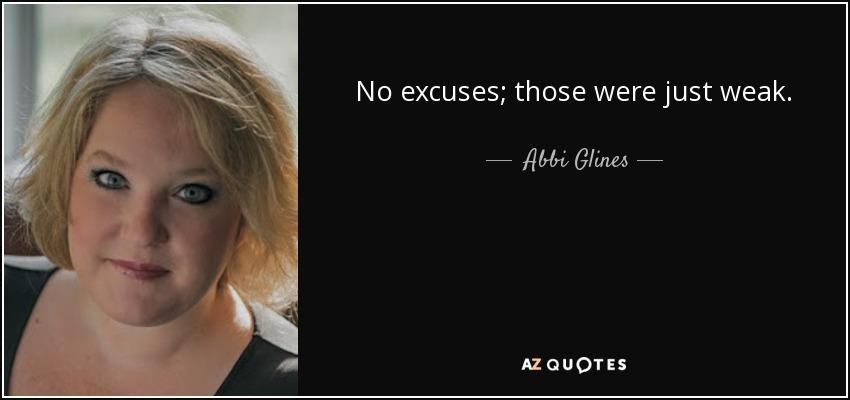 No excuses; those were just weak. - Abbi Glines
