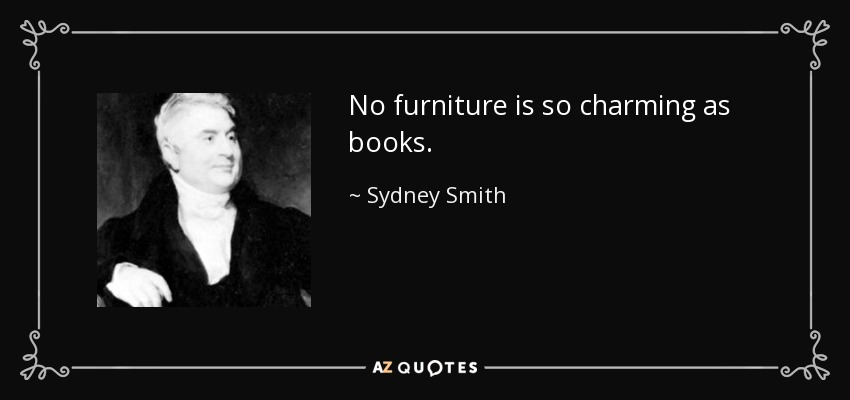 No furniture is so charming as books. - Sydney Smith