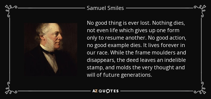 samuel smiles quote  no good thing is ever lost  nothing
