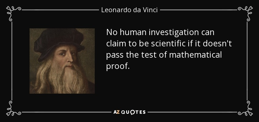 No human investigation can claim to be scientific if it doesn't pass the test of mathematical proof. - Leonardo da Vinci