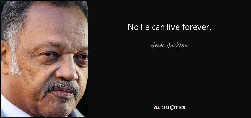 No lie can live forever. - Jesse Jackson