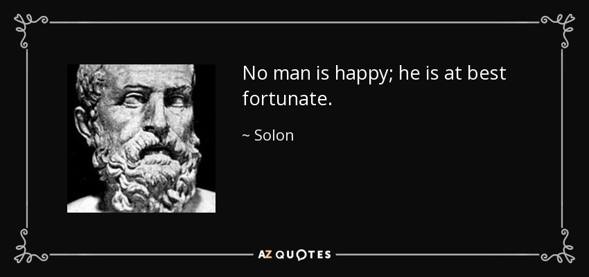 No man is happy; he is at best fortunate. - Solon
