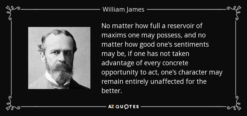 William James Quote No Matter How Full A Reservoir Of Maxims One May