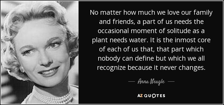 Anna Neagle Quote No Matter How Much We Love Our Family And Friends