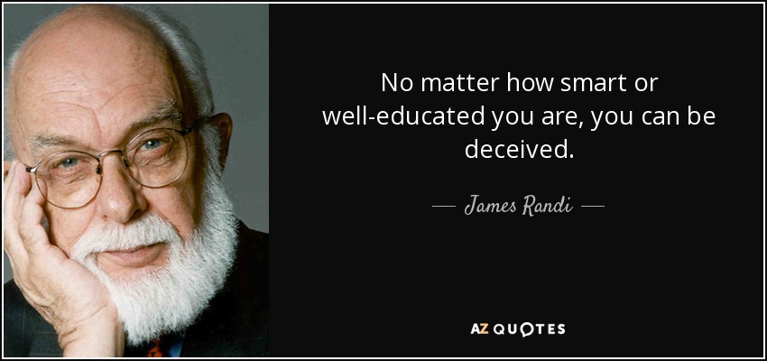 No matter how smart or well-educated you are, you can be deceived. - James Randi