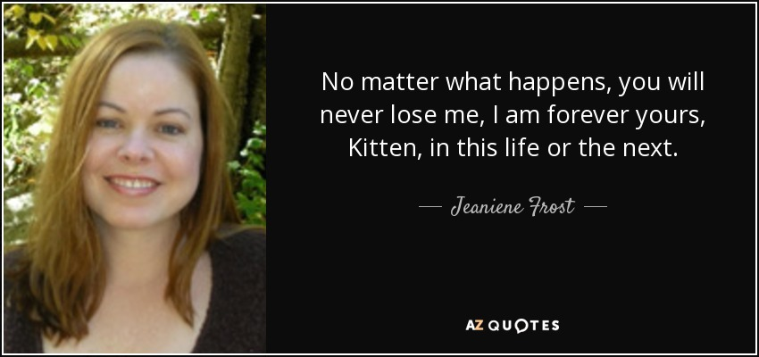 Jeaniene Frost Quote No Matter What Happens You Will Never Lose Me
