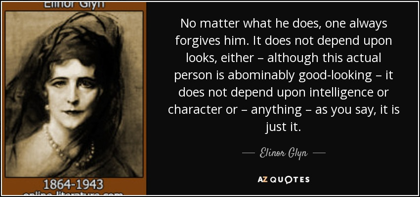 Elinor Glyn Quote No Matter What He Does One Always Forgives Him